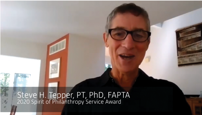 Steve H. Tepper, PT, PhD, FAPTA, receives the 2020 Spirit of Philanthropy Award.